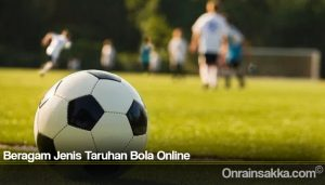 Beragam Jenis Taruhan Bola Online