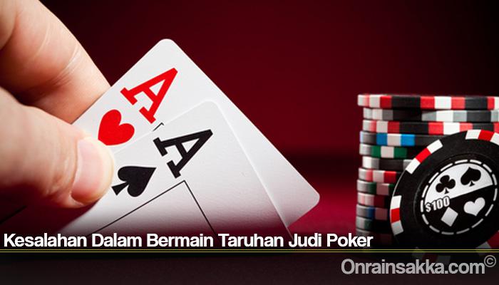 Kesalahan Dalam Bermain Taruhan Judi Poker