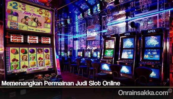 Memenangkan Permainan Judi Slot Online