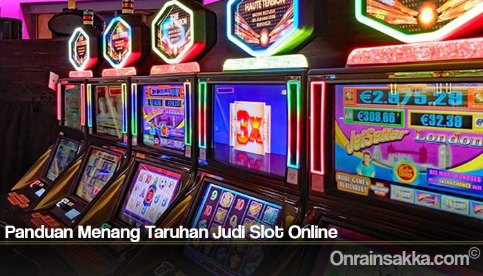 Panduan Menang Taruhan Judi Slot Online