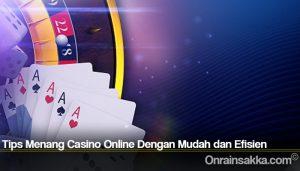Tips Menang Casino Online Dengan Mudah dan Efisien