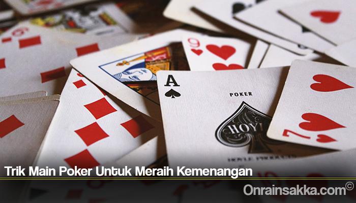 Trik Main Poker Untuk Meraih Kemenangan