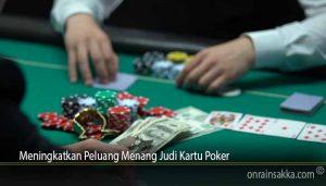 Meningkatkan Peluang Menang Judi Kartu Poker