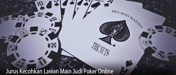 Jurus Kecohkan Lawan Main Judi Poker Online