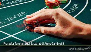 Prosedur Taruhan Judi Baccarat di ArenaGaming88