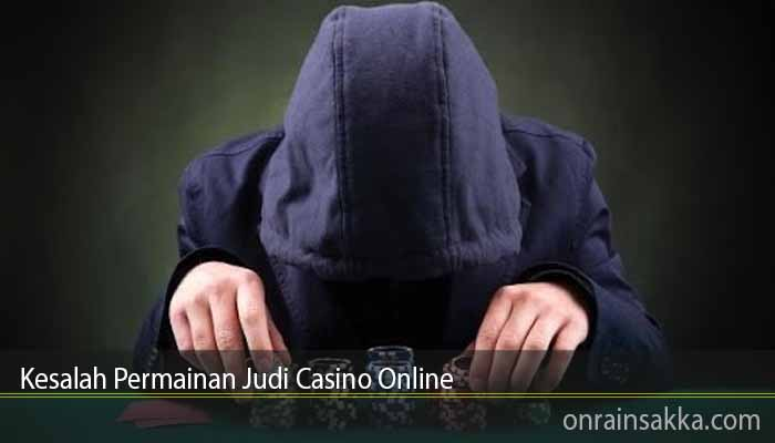 Kesalah Permainan Judi Casino Online